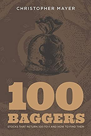 100 Baggers: Stocks that Return 100-to-1 and How to Find Them by Christopher W Mayer(2018-05-22)
