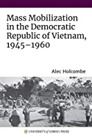 Mass Mobilization in the Democratic Republic of Vietnam 1945-1960