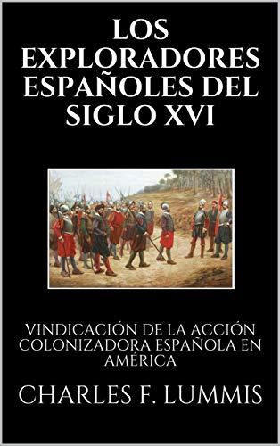 LOS EXPLORADORES ESPAÑOLES DEL SIGLO XVI: VINDICACIÓN DE LA ACCIÓN ...