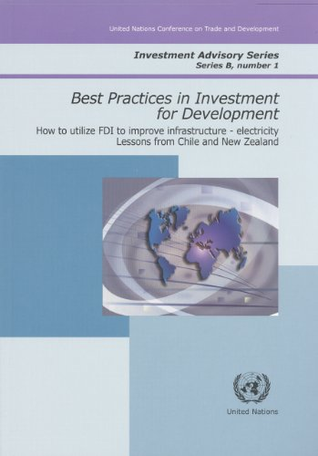 Best Practices in Investment for Development: How to Utilise FDI to Improve Infrastructureelectricitylessons from Chile and New Zealand (Investment Advisory)