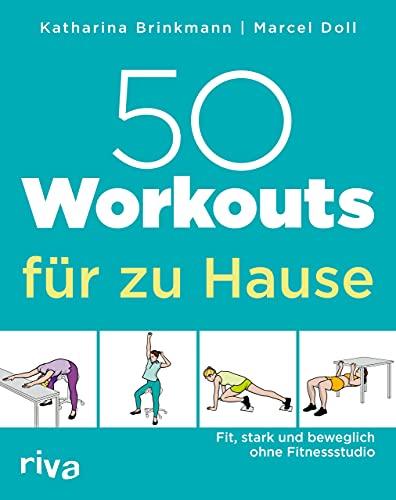 50 Workouts für zu Hause: Fit, stark und beweglich ohne Fitnessstudio