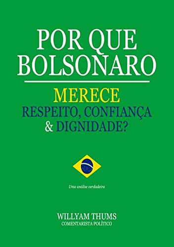 Por Que Bolsonaro Merece Respeito, Confiança & Dignidade? (livro-sátira)