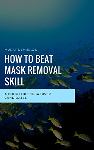 How to Beat Mask Removal Skill: Tips for performing mask removal and replacement skill in your diving course (English Edition)