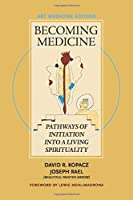 Becoming Medicine: Pathways of Initiation into a Living Spirituality; Art Medicine Edition