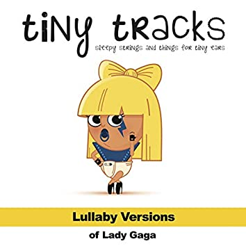 Lullaby Versions of Lady Gaga