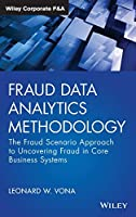 Fraud Data Analytics Methodology: The Fraud Scenario Approach to Uncovering Fraud in Core Business Systems (Wiley Corporate F&A)