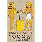"Notebook: Party Like 1999 B C , Journal for Writing, College Ruled Size 6"" x 9"", 110 Pages"
