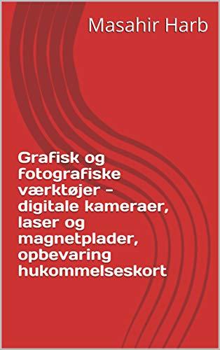 Grafisk og fotografiske værktøjer - digitale kameraer, laser og magnetplader, opbevaring hukommelseskort...