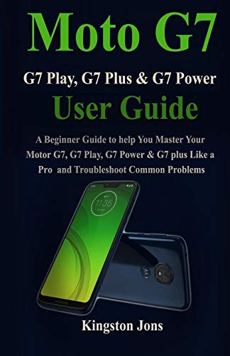 Moto G7 Series User Guide for Seniors: A Beginner Guide to help You Master Your Motor G7, G7 Play, G7…