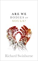 Are We Bodies or Souls?