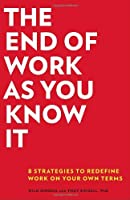 The End of Work as You Know It: 8 Strategies to Redefine Work on Your Own Terms