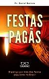 FESTAS PAGÃS: O perigo por trás das festas populares no Brasil (Portuguese Edition)