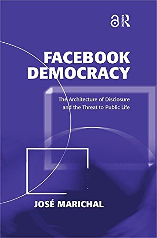 アーティキュレーションレビューペルメルFacebook Democracy (Open Access): The Architecture of Disclosure and the Threat to Public Life (Politics & International Relations) (English Edition)