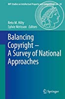 Balancing Copyright - A Survey of National Approaches (MPI Studies on Intellectual Property and Competition Law (18))