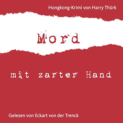 Mord mit zarter Hand     Hongkong-Krimi              By:                                                                                                                                 Harry Thürk                               Narrated by:                                                                                                                                 Eckart von der Trenck                      Length: 2 hrs and 22 mins     1 rating     Overall 3.0