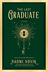 THE LAST GRADUATE: THE SCHOLOMANCE BOOK 2, Naomi Novik