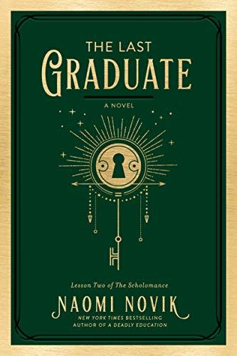 The Last Graduate: A Novel (The Scholomance Book 2) by [Naomi Novik]