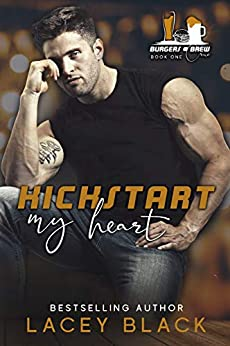 Kickstart My Heart (Burgers and Brew Crüe Book 1) by [Lacey Black]
