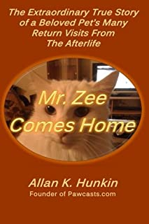 Mr. Zee Comes Home: The Extraordinary True Story of a Beloved Pet's Many Return Visits From The Afterlife