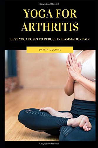 Yoga for Arthritis: Best Yoga Poses to Reduce Inflammation Pain