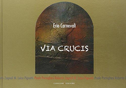 Via crucis. Erio Carnevali. Ediz. illustrata (Arti visive, architettura e urbanistica)
