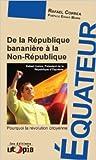 Equateur - De la République bananière à la non République de Rafaël Correa ( 1 août 2013 )