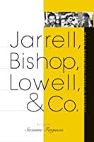 Jarrell, Bishop, Lowell, & Co: Middle-Generation Poets in Context