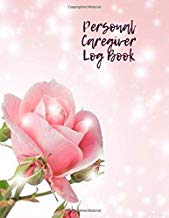 "Personal Caregiver Log Book: Essential Caregiving Home Aide Work Template Notebook, Care Medical Records Organizer, Carer Tracking Logbook log ... 8.5""x11"" with 120 pages. (Daily Care Logbook)"