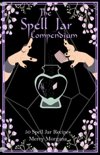 The Spell Jar Compendium: 50 Spell Jar Recipes