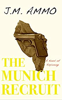 The Munich Recruit by [J.M. Ammo]
