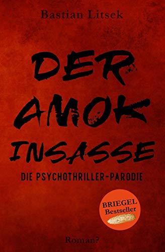 Der Amok-Insasse: Die Psychothriller Parodie (Amok-Insassen Reihe)