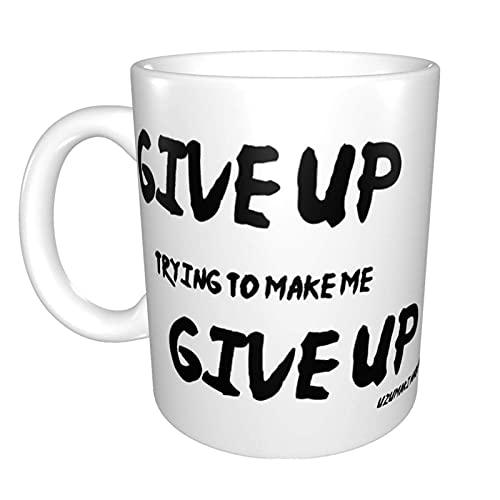 FANGLIAO Give Up Trying To Make Me Give Up - Taza de café de cerámica divertida para casa, oficina, café, té, regalo de festival