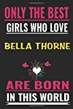 Only the best Girls who love Bella Thorne are born in this world: Bella Thorne  Notebook/Journal,guest book,Happy Birthday,Cute Girls ... Gift For Coworker/Bos,Coworker Notebook