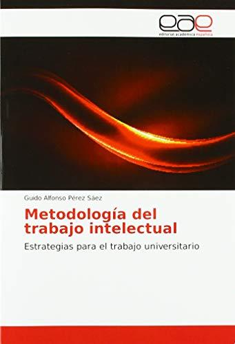Metodología del trabajo intelectual: Estrategias para el trabajo universitario