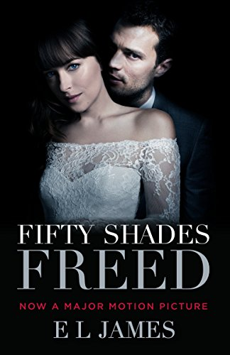 Fifty Shades Freed (Movie Tie-In): Book Three of the Fifty Shades Trilogy (Fifty Shades of Grey Series, Band 3)