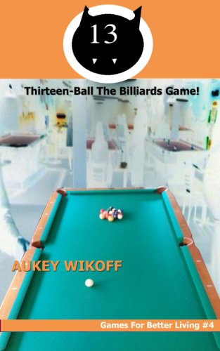 Thirteen Ball! The Billiards Game (Games For Better Living Book 4) (English Edition)