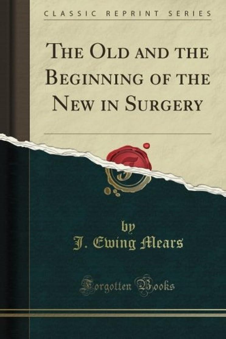 スーダントレーニング茎The Old and the Beginning of the New in Surgery (Classic Reprint)