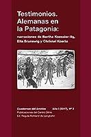 Testimonios. Alemanas en la Patagonia: narraciones de Bertha Koessler-Ilg y Christel Koerte: Cuadernos del Archivo Año I (2017), #2