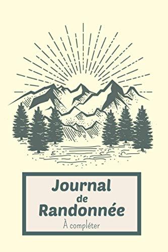 Journal de Randonnées à compléter: Un carnet à remplir idéal pour y noter ses excursions et les préparer - (checklist, conseil, repas, trousse de ... pour les passionnés de rando Trek & Trekking