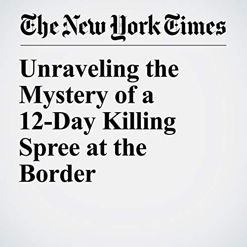 Unraveling the Mystery of a 12-Day Killing Spree at the Border copertina