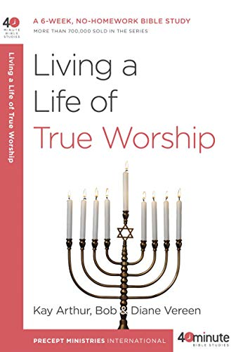Living a Life of True Worship: A 6-Week, No-Homework Bible Study (40-Minute Bible Studies)
