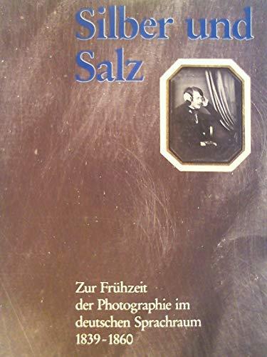Silber und Salz: Zur Frühzeit der Photographie im deutschen Sprachraum 1839-1860