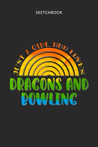 Drawing Pad for Kids - Sketchbook Just A Girl Who Loves Dragons And Bowling Rainbow Design: Childrens Sketch Book for Drawing Practice ( Best Gifts ... Teen - Great Art Supplies Gift, Top Boy To