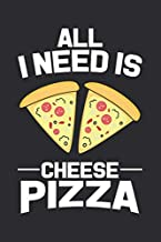 All I Need is Cheese Pizza: Cheese Pizza Notebook | Pizza Lovers Daily Notes Journal and Planner | Activity Book for Kids ...