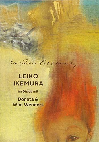 Im Altelier Liebermann. Leiko Ikemura im Dialog mit Donata & Wim Wenders: Ausst.Kat. Stiftung Brandenburger Tor, Max Liebermann Haus, Berlin 2018