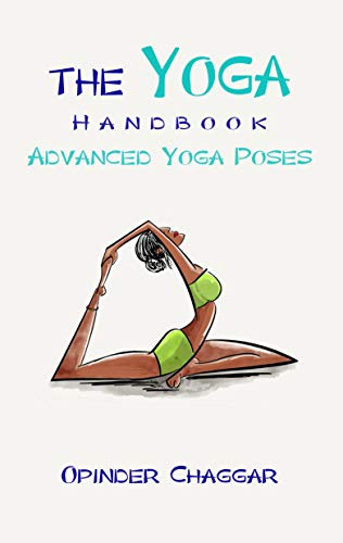The Yoga Handbook Advanced Yoga Poses Advanced Poses For Stress Relief Flexibility Strength Posture And Healing With Meditation Kindle Edition By Chaggar Opinder Health Fitness Dieting Kindle Ebooks Amazon Com