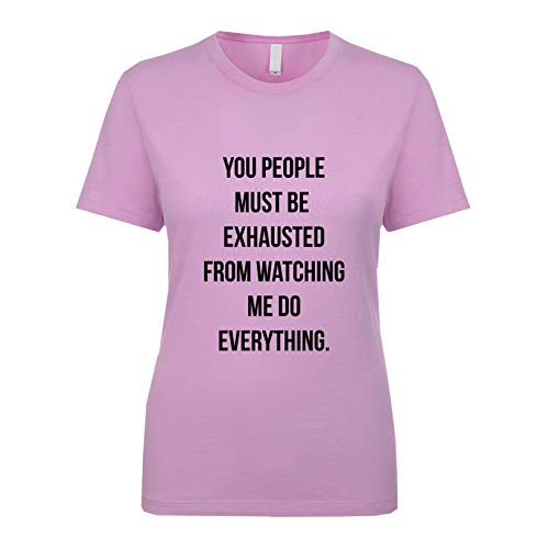 You People Must Be Exhausted from Watching Me Do Everything Women's T Shirt Lilac X-Large