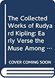 The Collected Works of Rudyard Kipling: Early Verse the Muse Among the Motors Miscellaneous/Volume 28 of a 28 Volume Set Isbn 0404037402