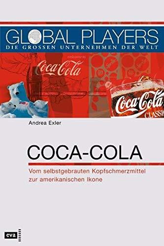 Global Players. Coca-Cola. Vom selbstgebrauten Aufputschmittel zur amerikanischen Ikone
