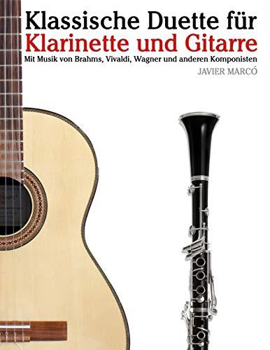 Klassische Duette für Klarinette und Gitarre: Klarinette für Anfänger. Mit Musik von Brahms, Vivaldi, Wagner und anderen Komponisten